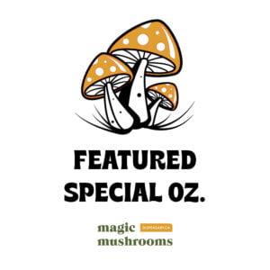 Magic Mushrooms Featured Special Oz