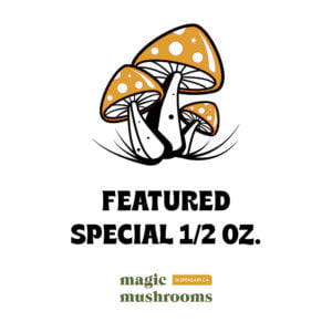 Magic Mushrooms Featured Special Half Oz