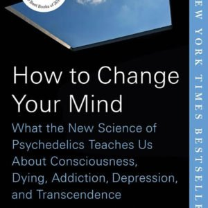 How to Change Your Mind What the New Science of Psychedelics Teaches Us Book